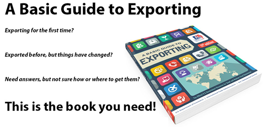 A Basic Guide to Exporting (image of book) Exporting for the first time? Exported before, but things have changed? Need answers, but not sure how or where to get them? This is the book you need.